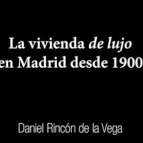 La vivienda de lujo en Madrid desde 1900 – Daniel Rincón de laVega